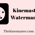 Kinemaster No Watermark APK